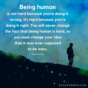 Being Human Is Hard Because You're Doing It Right