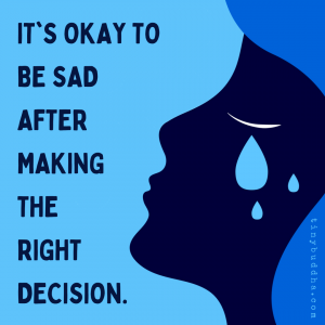 It's Okay to Be Sad After Making the Right Decision