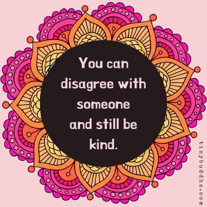 You Can Disagree with Someone and Still Be Kind
