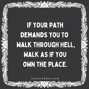 If Your Path Demands You to Walk Through Hell