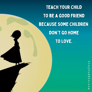 Teach Your Child to Be a Good Friend Because...