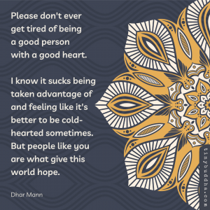 Please Don't Ever Get Tired of Being a Good Person