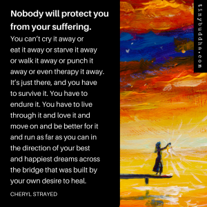 Nobody Will Protect You from Your Suffering