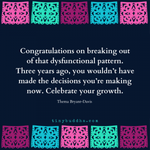 Congratulations on Breaking Out of That Dysfunctional Pattern