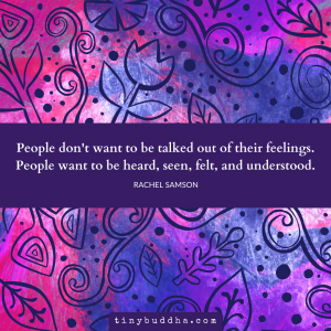 People Don't Want to Be Talked Out of Their Feelings